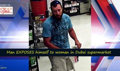 Man EXPOSES himself to woman in Dubai supermarket | News | UAE | WAU