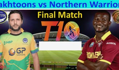 T10 League 2018 Final : Northern Warriors vs Pakhtoons